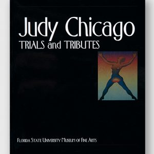 Judy Chicago: Trials and Tributes, exhibition catalogue