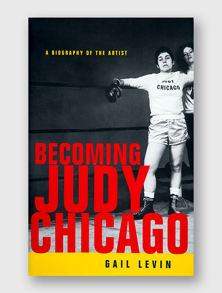Becoming Judy Chicago: A Biography of the Artist