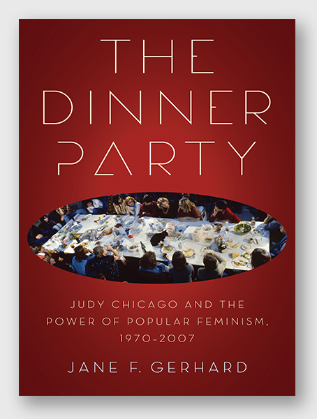 The Dinner Party: Judy Chicago and the Power of Popular Feminism, 1970 - 2007